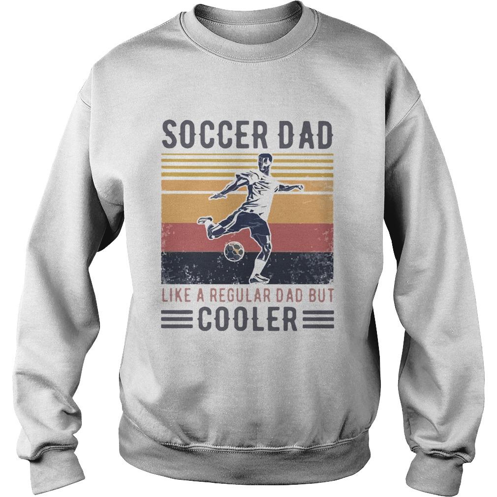 Soccer Dad Like A Regular Dad But Cooler Vintage  Sweatshirt