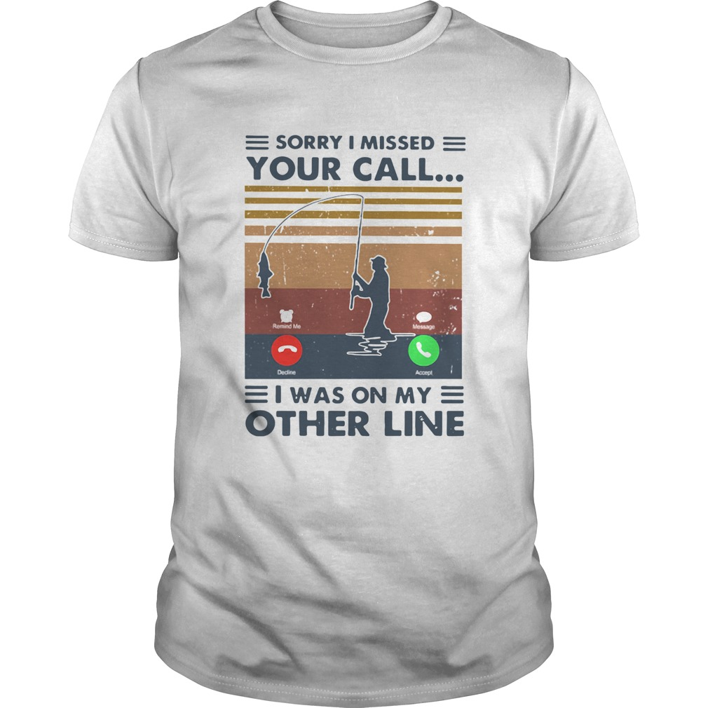 Sorry I Missed Your Call I Was On The Other Line Vintage  Unisex
