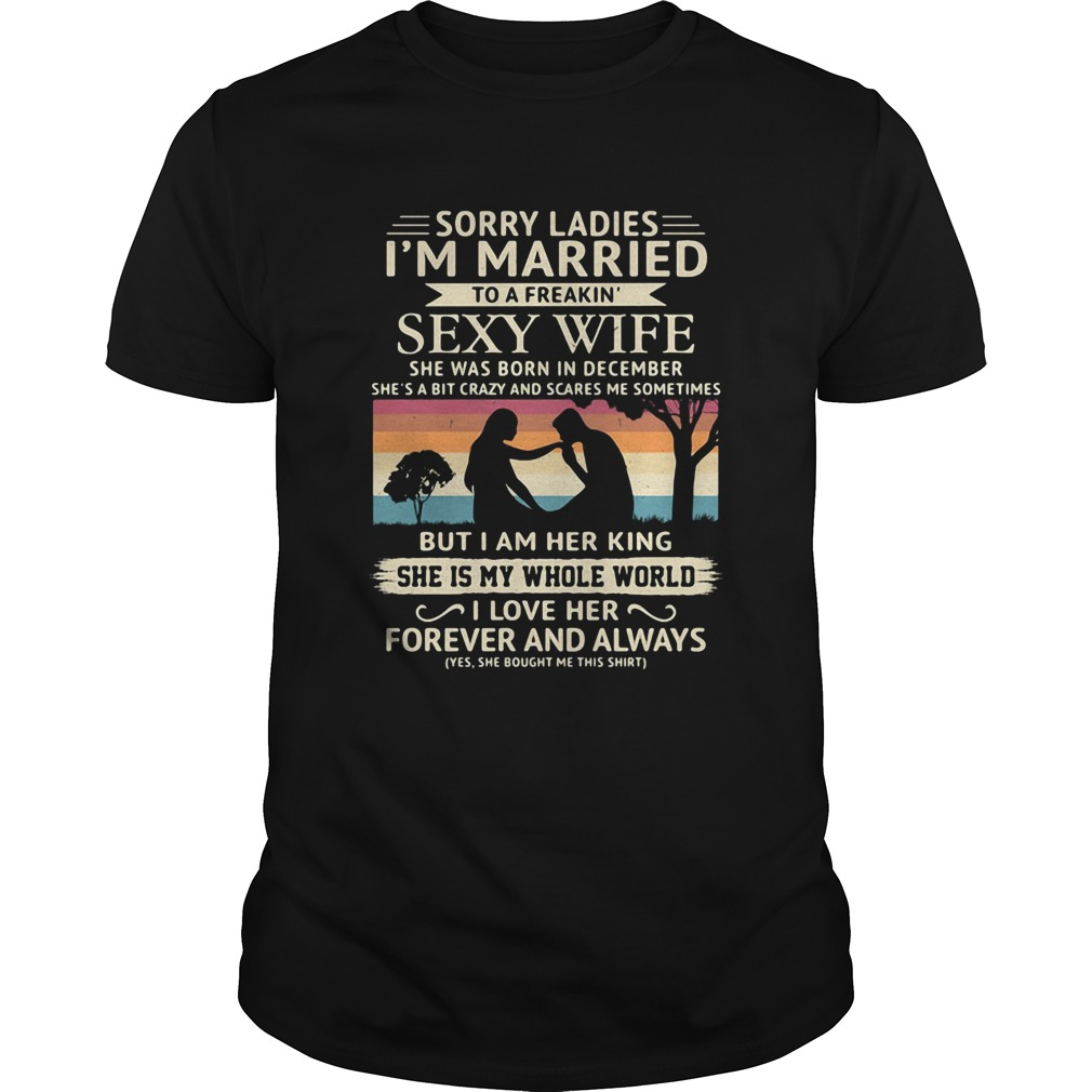 Sorry ladies im married to a freakin sexy wife she was born in december vintage retro  Unisex