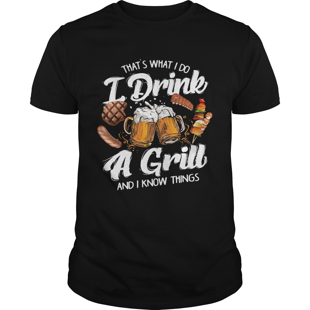 Thats What I Do I Drink A Grill And I Know Things Food  Unisex