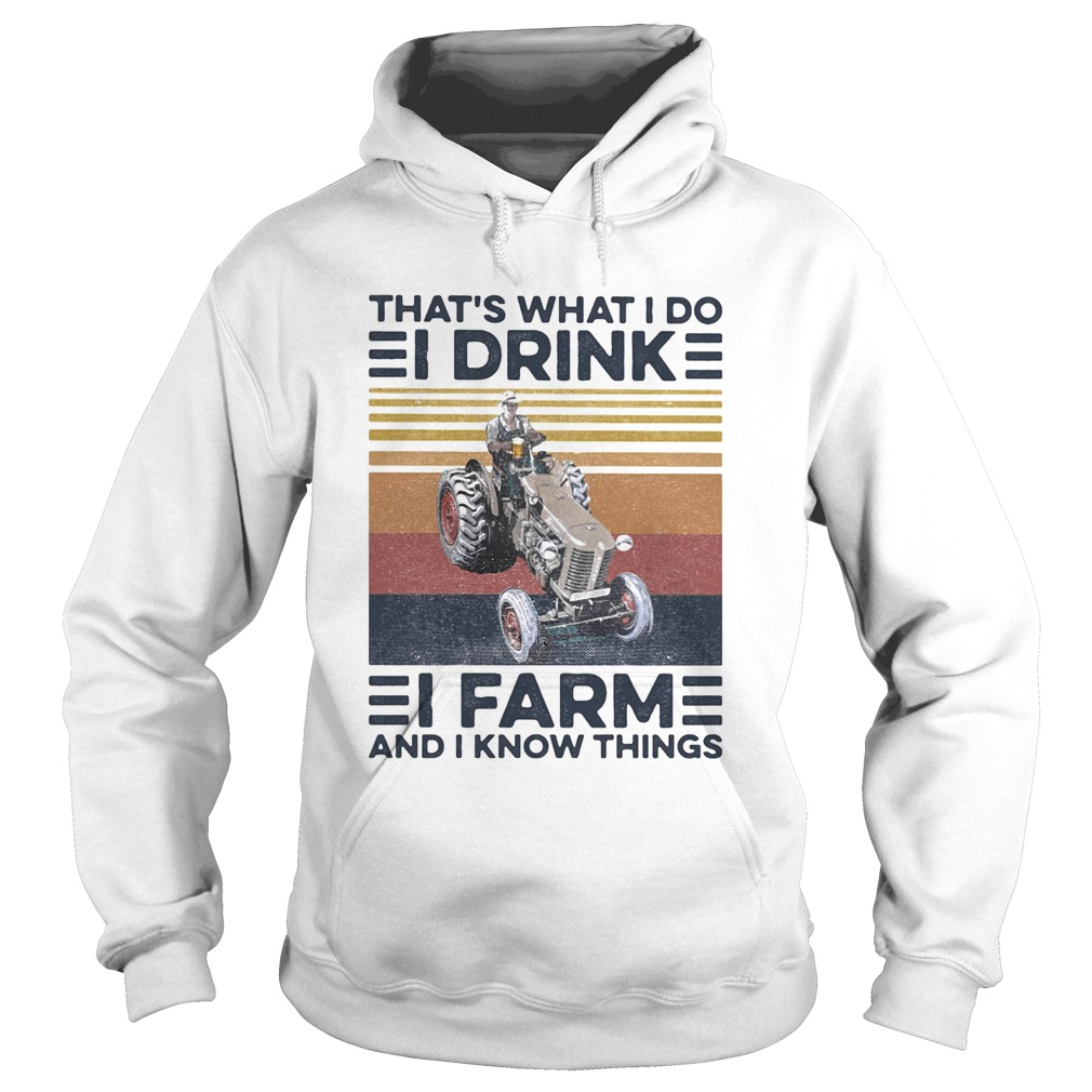 Thats what I do I drink I farm and I know things vintage retro  Hoodie