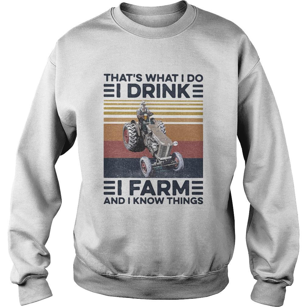 Thats what I do I drink I farm and I know things vintage retro  Sweatshirt