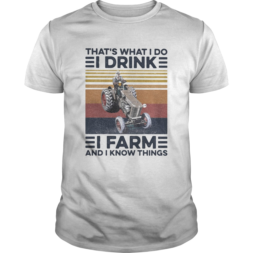 Thats what I do I drink I farm and I know things vintage retro  Unisex