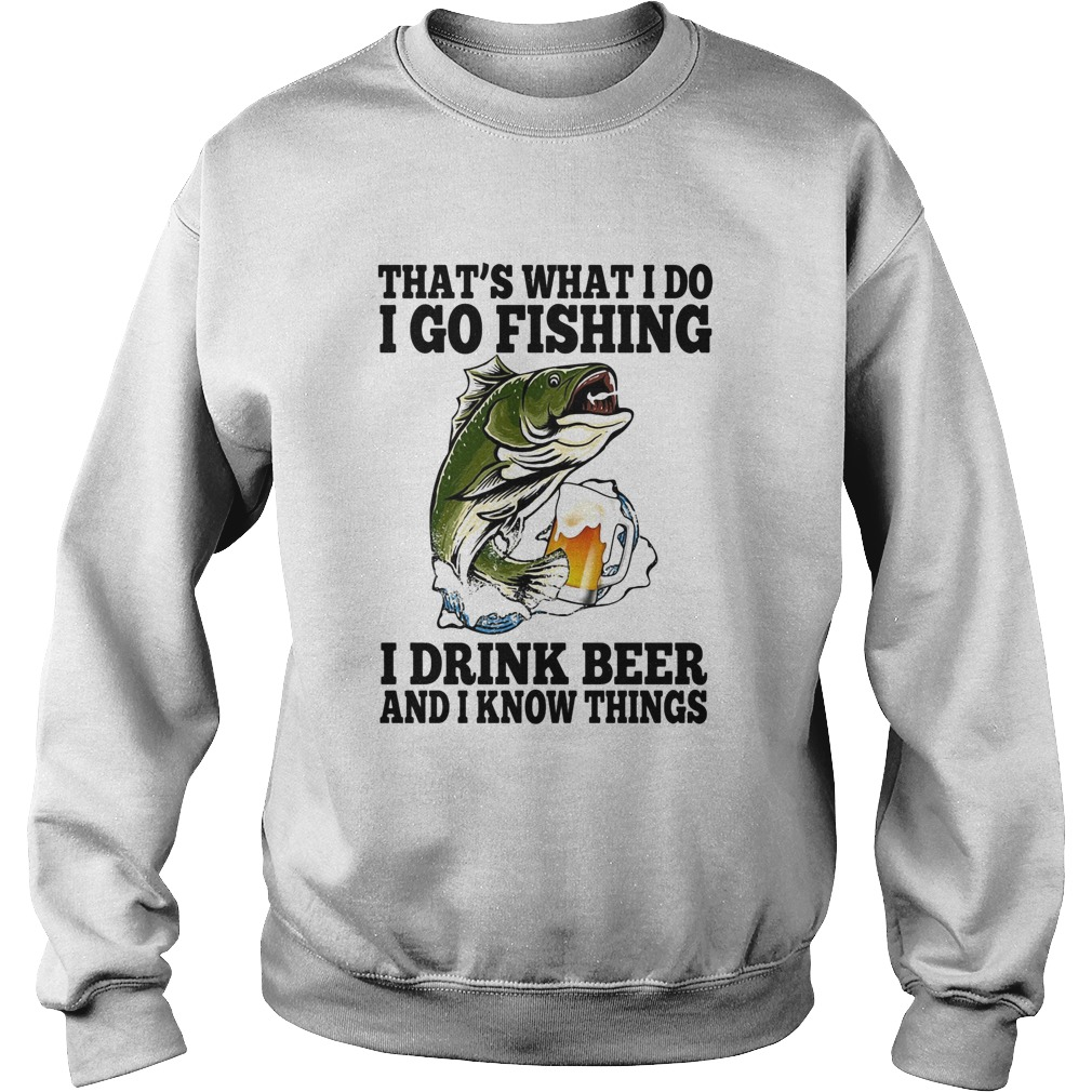 Thats What I Do I Go Fishing I Drink Beer And I Know Things Carpe  Sweatshirt