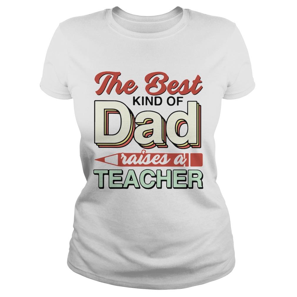 The Best Kind Of Dad Raises A Teacher  Classic Ladies