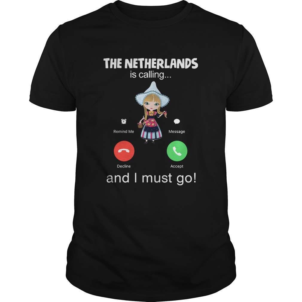 The Netherlands Is Calling And I Must Go  Unisex