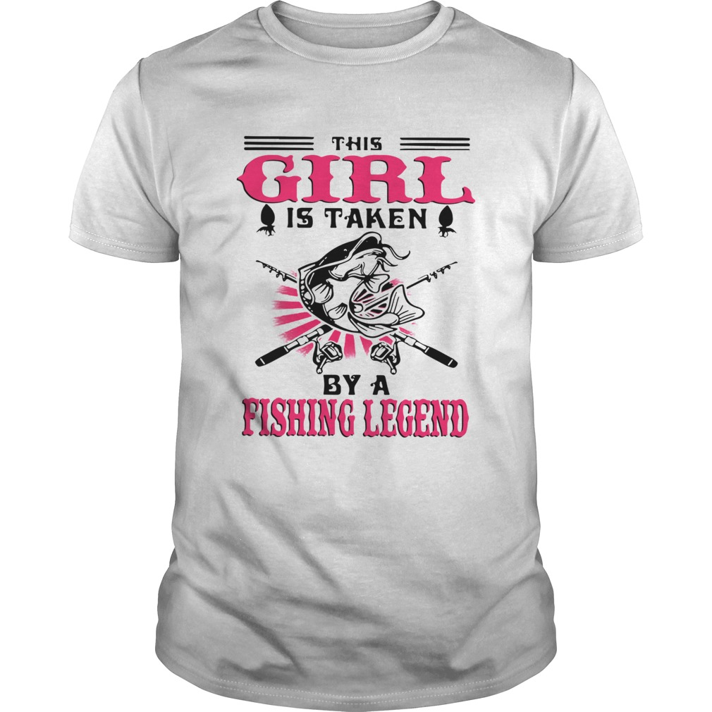 This Girl Is Taken By A Fishing Legend  Unisex