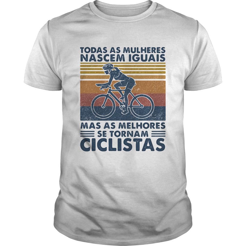 Todos as mulheres nascem iguais mas os melhores se tornam ciclistas vintage retro  Unisex
