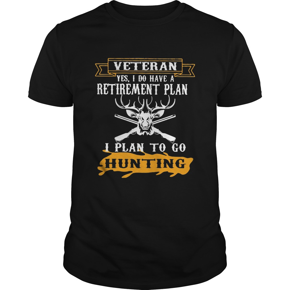 Veteran Yes I Do have A Retirement Plan I Plan To Go Hunting  Unisex