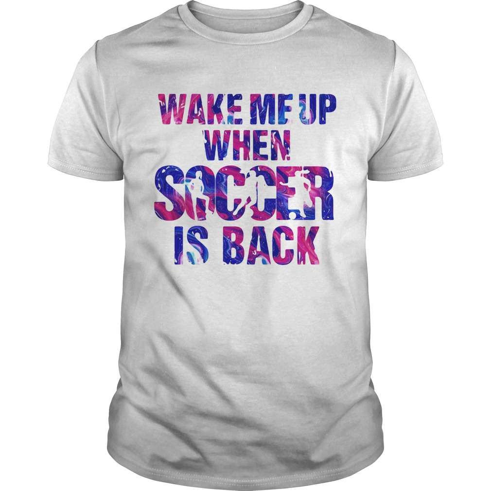 Wake me up when soccer is back  Unisex