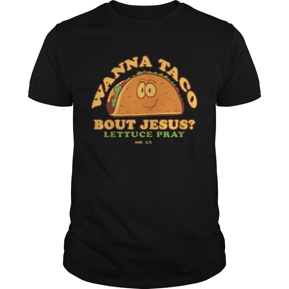 Wanna Taco Bout Jesus Lettuce Pray  Unisex