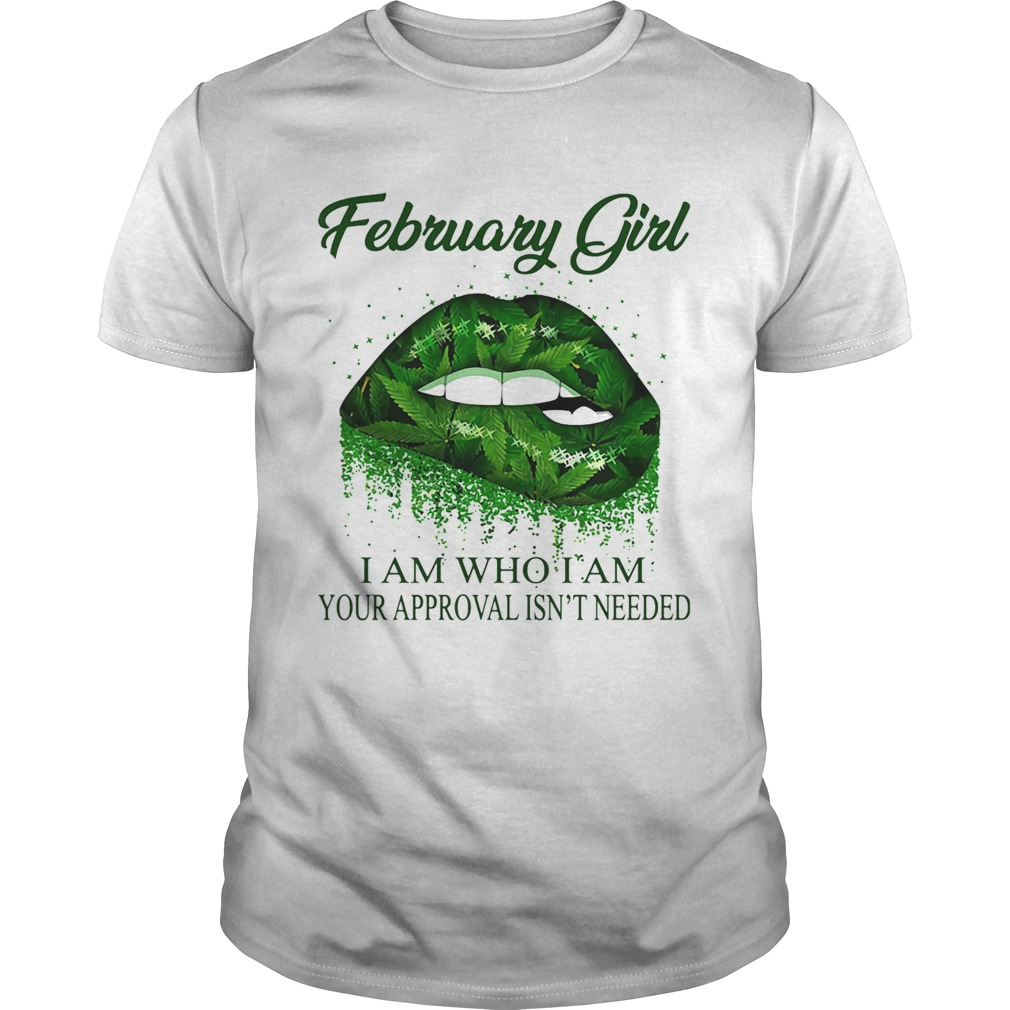 Weed lips february girl i am who i am your approval isnt needed  Unisex