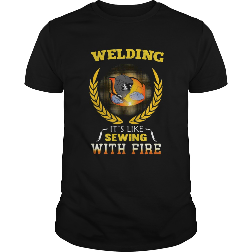 Welding its like sewing with fire funny  Unisex