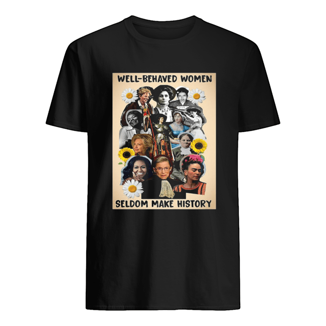 Well Behaved Women Seldom Make History  Classic Men's T-shirt