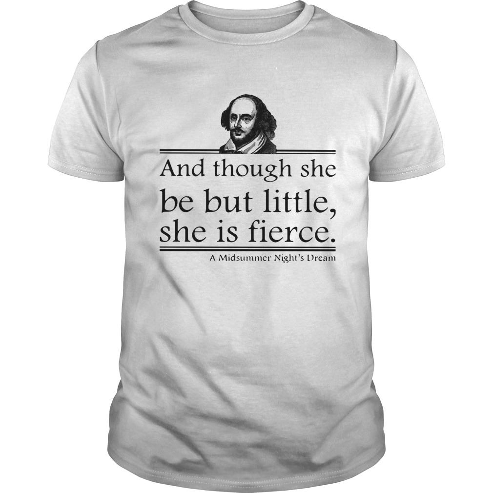 William Shakespeare And Though She Be But Little She Is Fierce A Midsummer Nights Dream  Unisex
