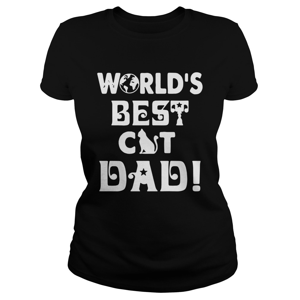 Worlds Best Cat Dad  Classic Ladies