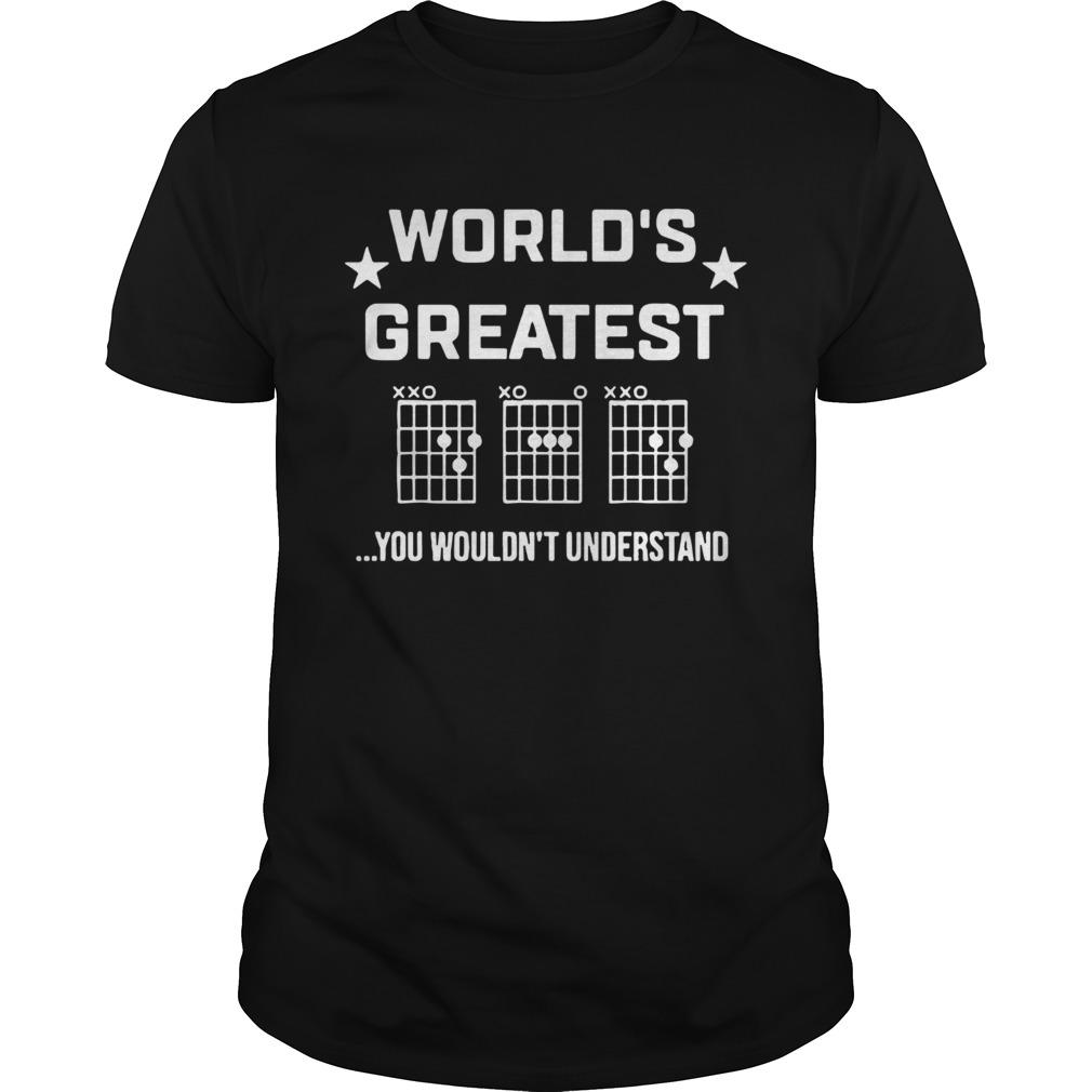 Worlds Greatest You Wouldnt Understand  Unisex