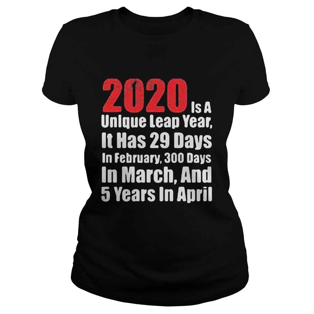 2020 is a unlque leap year it has 29 days in February 300 days in March and 5 years in April Classic Ladies