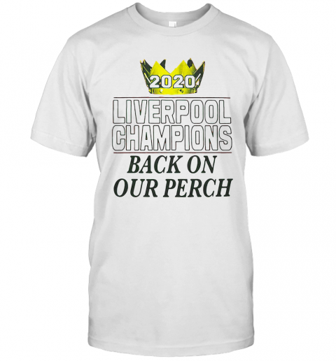 2020 Liverpool Champions Back On Our Perch T-Shirt Classic Men's T-shirt
