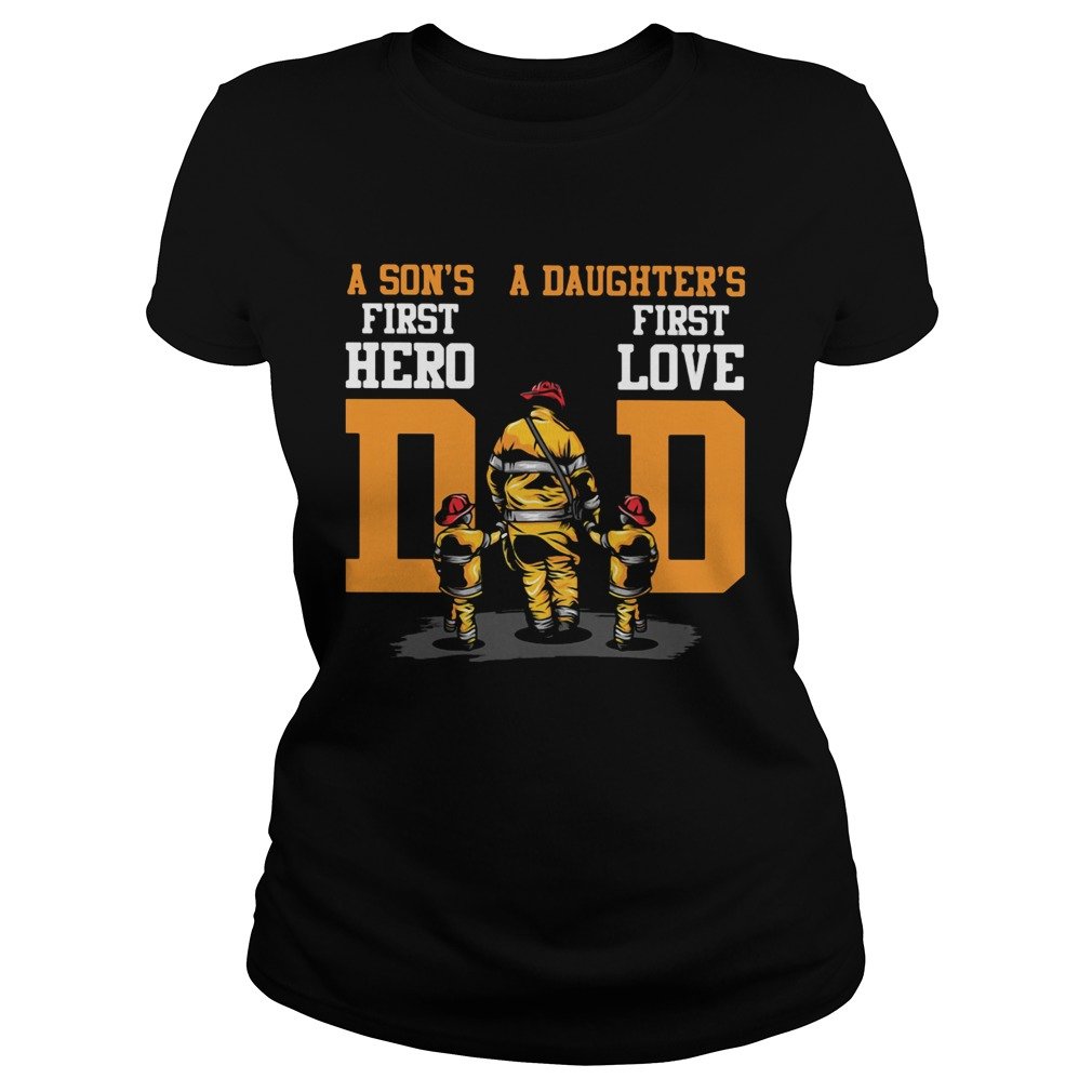 A Sons First Hero A Daughters First Love Dad Fireman Classic Ladies