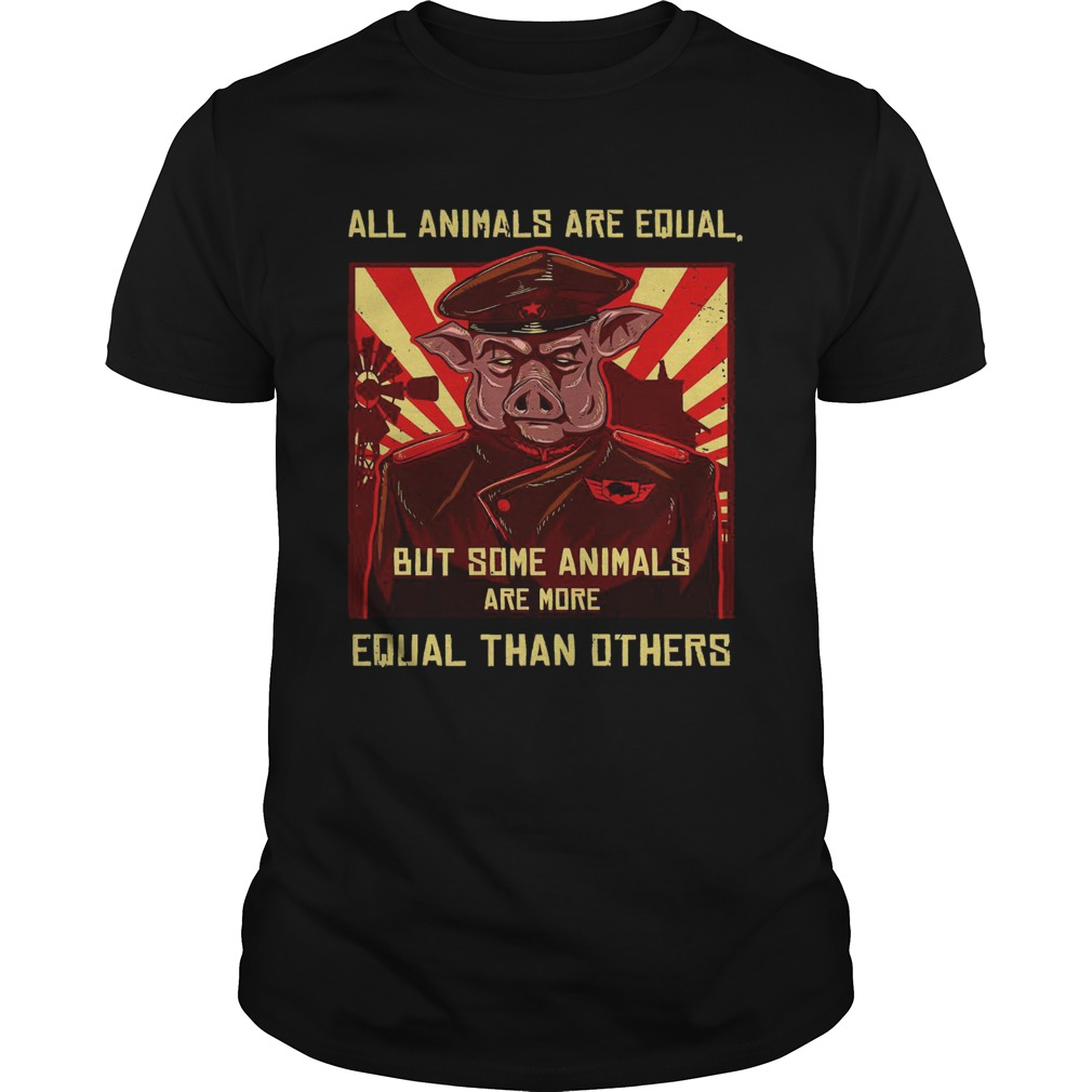 All Animals Are Equal But Some Animals Are More Equal Than Others  Unisex