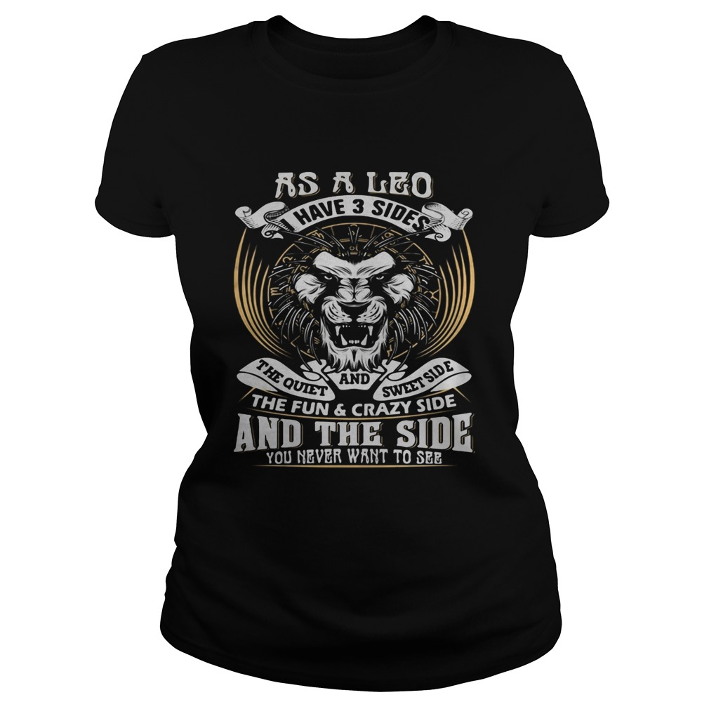 As A Leo Have 3 sider The Quiet AND Swett Side The Fun And The Side You Never Want To See Lion shir Classic Ladies