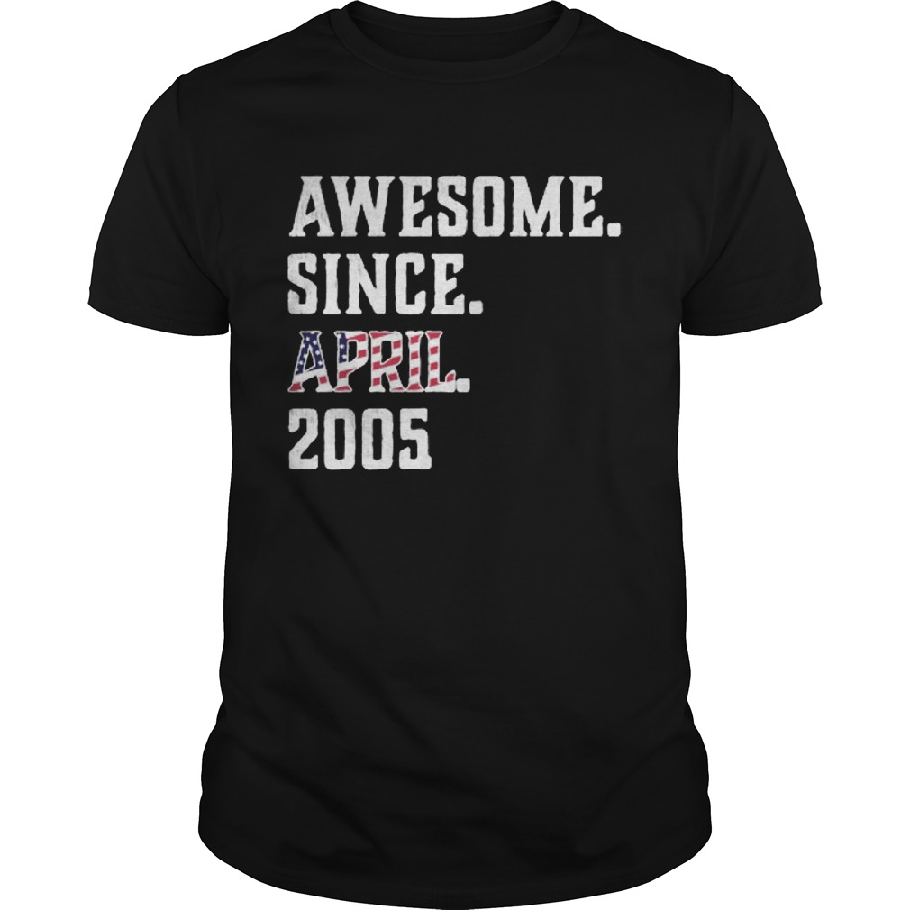 Awesome Since Aprial 2005 Birthday For 15 Years Old Independence Day Unisex