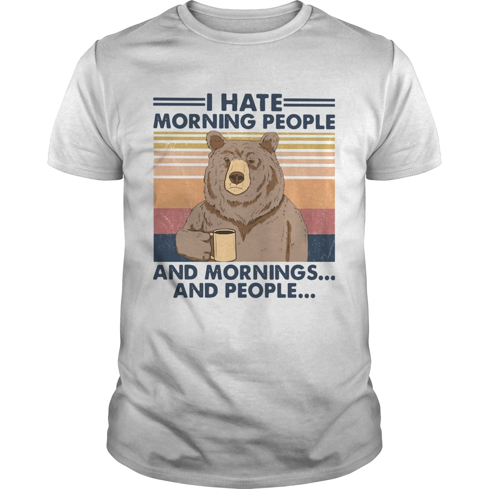 Bear I Hate Morning People And Mornings And People Vintage  Unisex