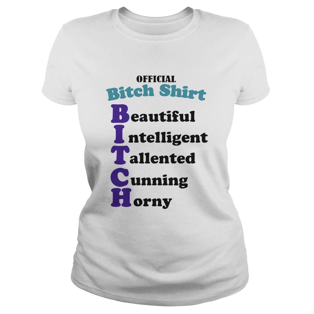 Bitch Shirt Beautiful Intelligent Talented  Classic Ladies