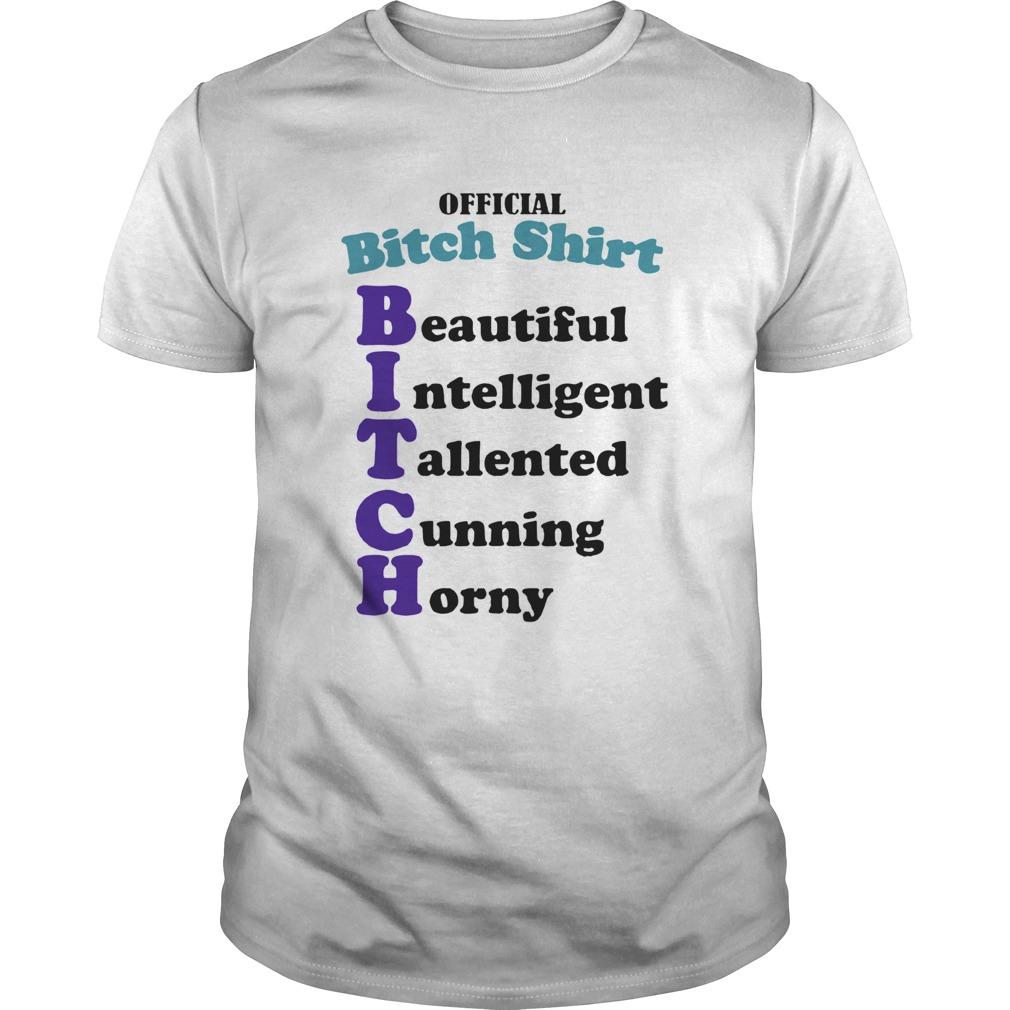 Bitch Shirt Beautiful Intelligent Talented  Unisex