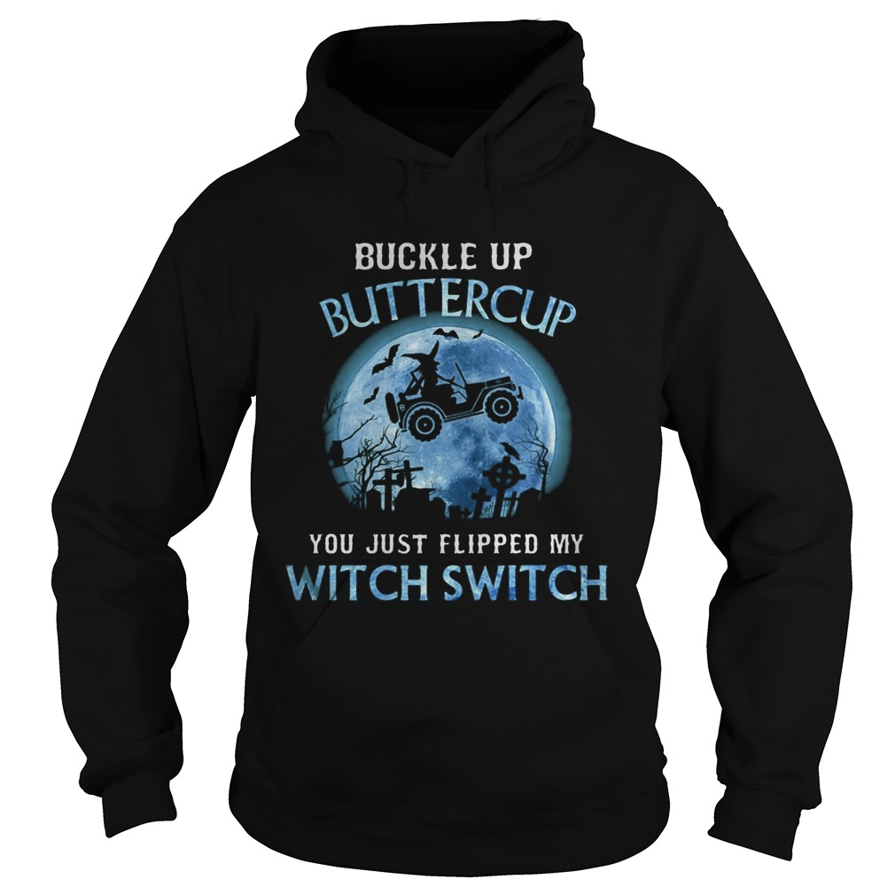 Buckle Up Buttercup You Just Flipped My Wtich Swich Moon Car  Hoodie