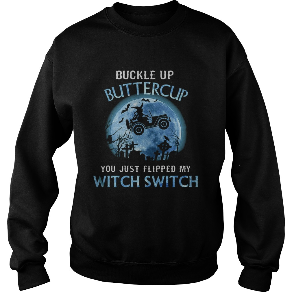 Buckle Up Buttercup You Just Flipped My Wtich Swich Moon Car  Sweatshirt