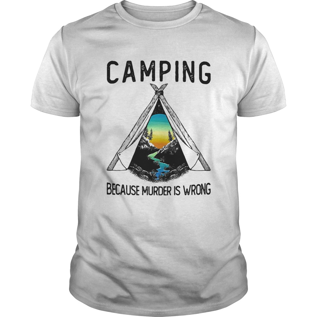 Camping because murder is wrong  Unisex