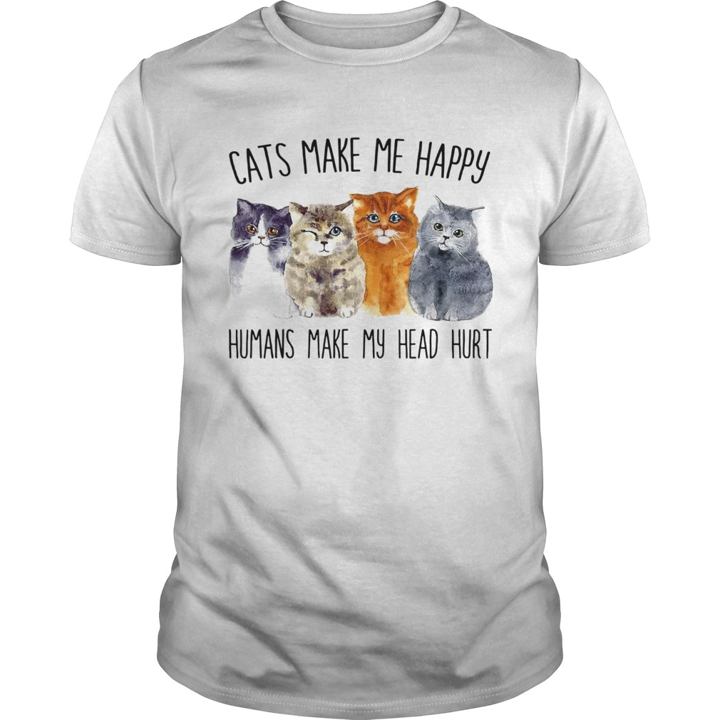 Cats Make Me Happy Humans Make My Head Hurt  Unisex