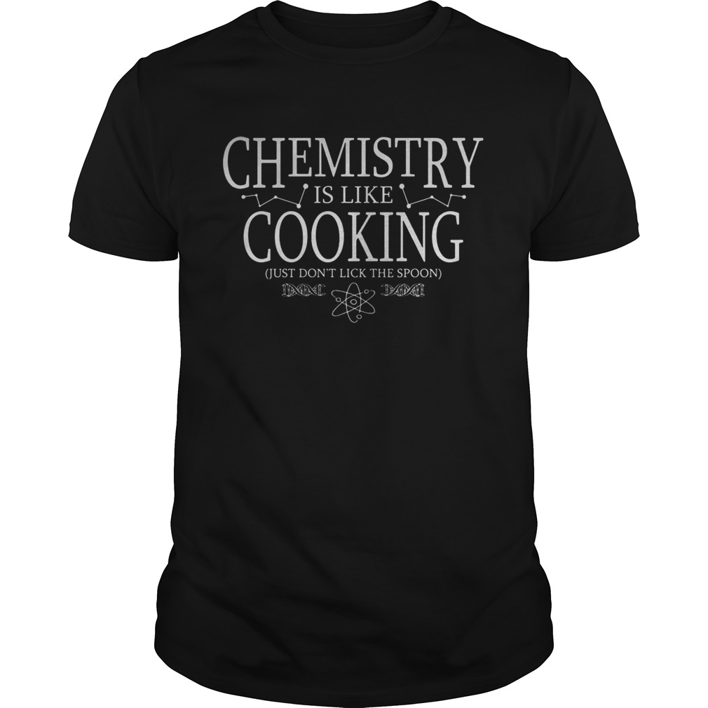 Chemistry Is Like Cooking Just Dont Lick The Spoon  Unisex