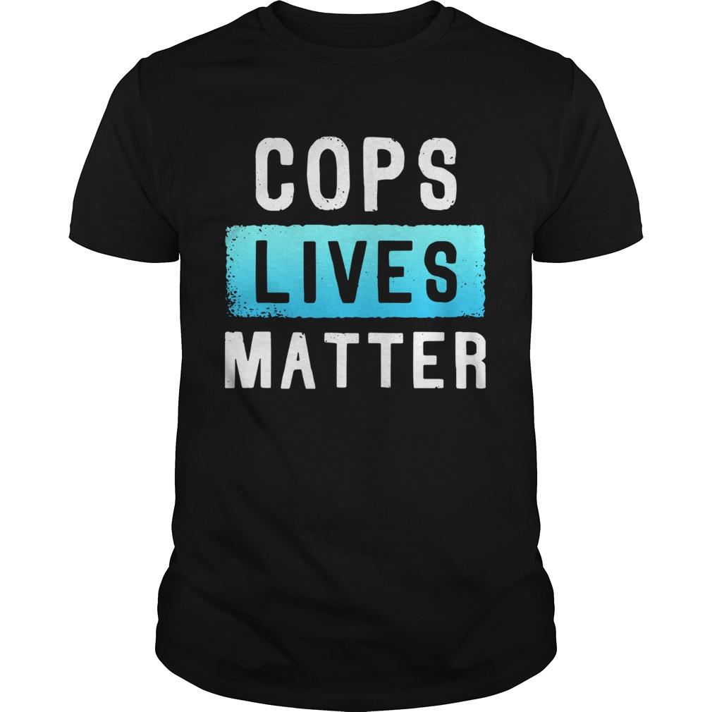Cops Lives Matter  Unisex