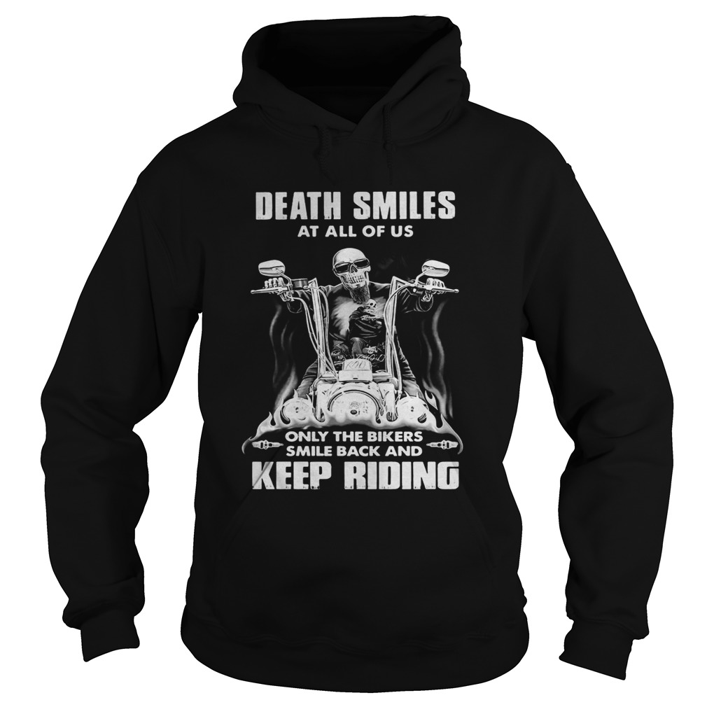 Death Smiles At All Of Us Only The Bikers Smile Back And Keep Riding Bone Motor  Hoodie