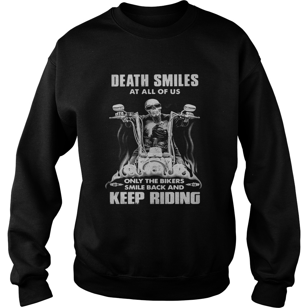 Death Smiles At All Of Us Only The Bikers Smile Back And Keep Riding Bone Motor  Sweatshirt