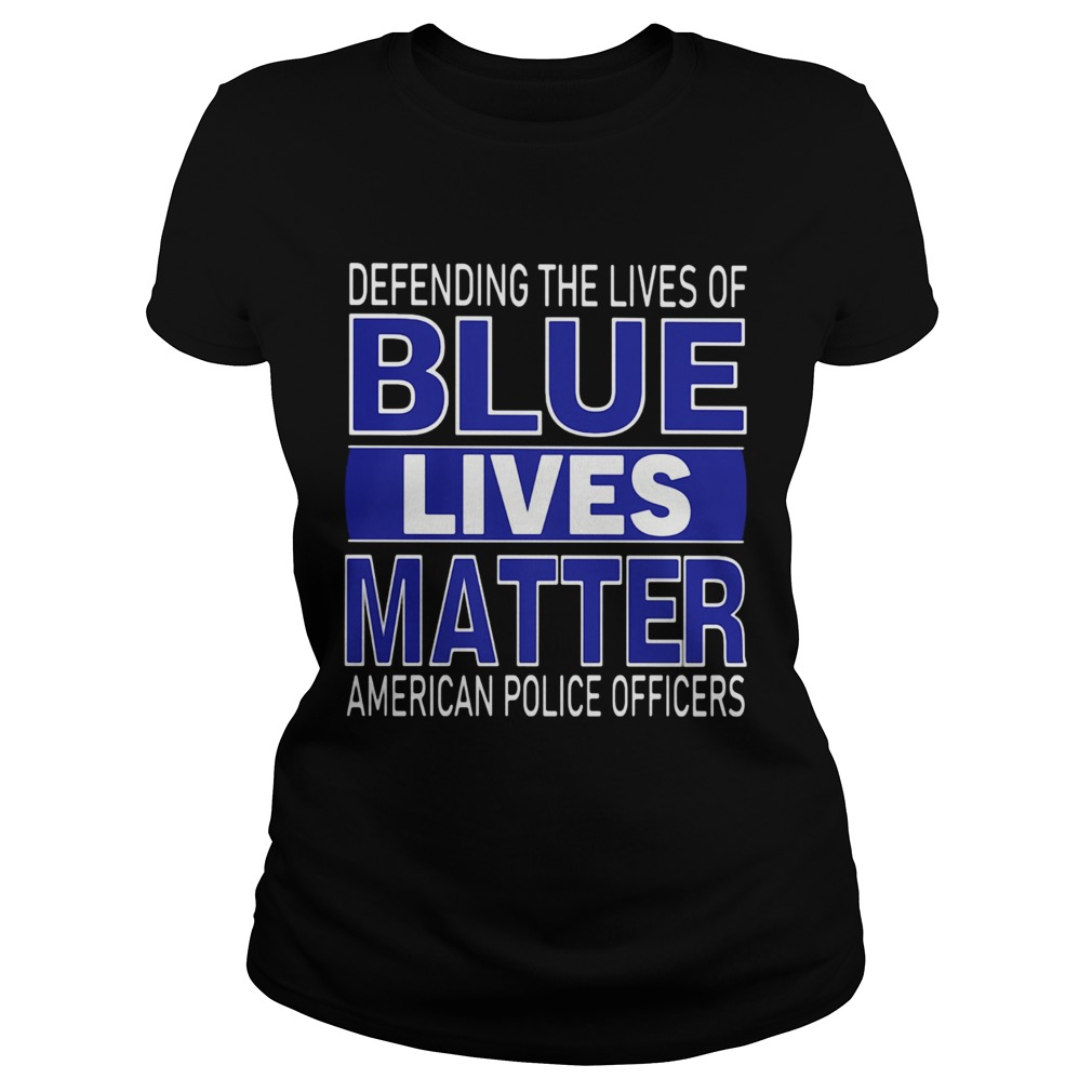 Deffnding The Lives Of Blue Lives Matter American Police Officers Classic Ladies