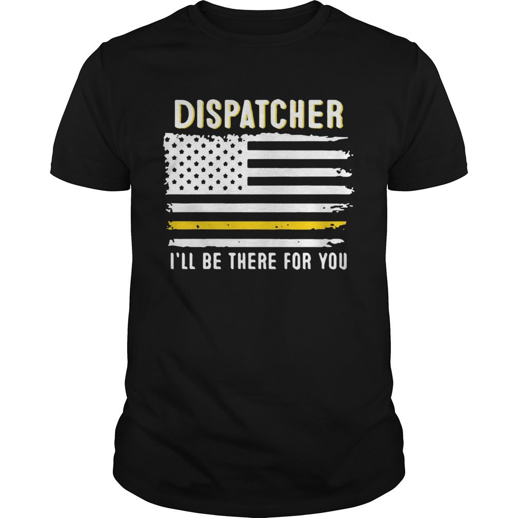 Dispatcher Ill Be There For You 911 Dispatcher Thin Gold Line Flag 2020  Unisex