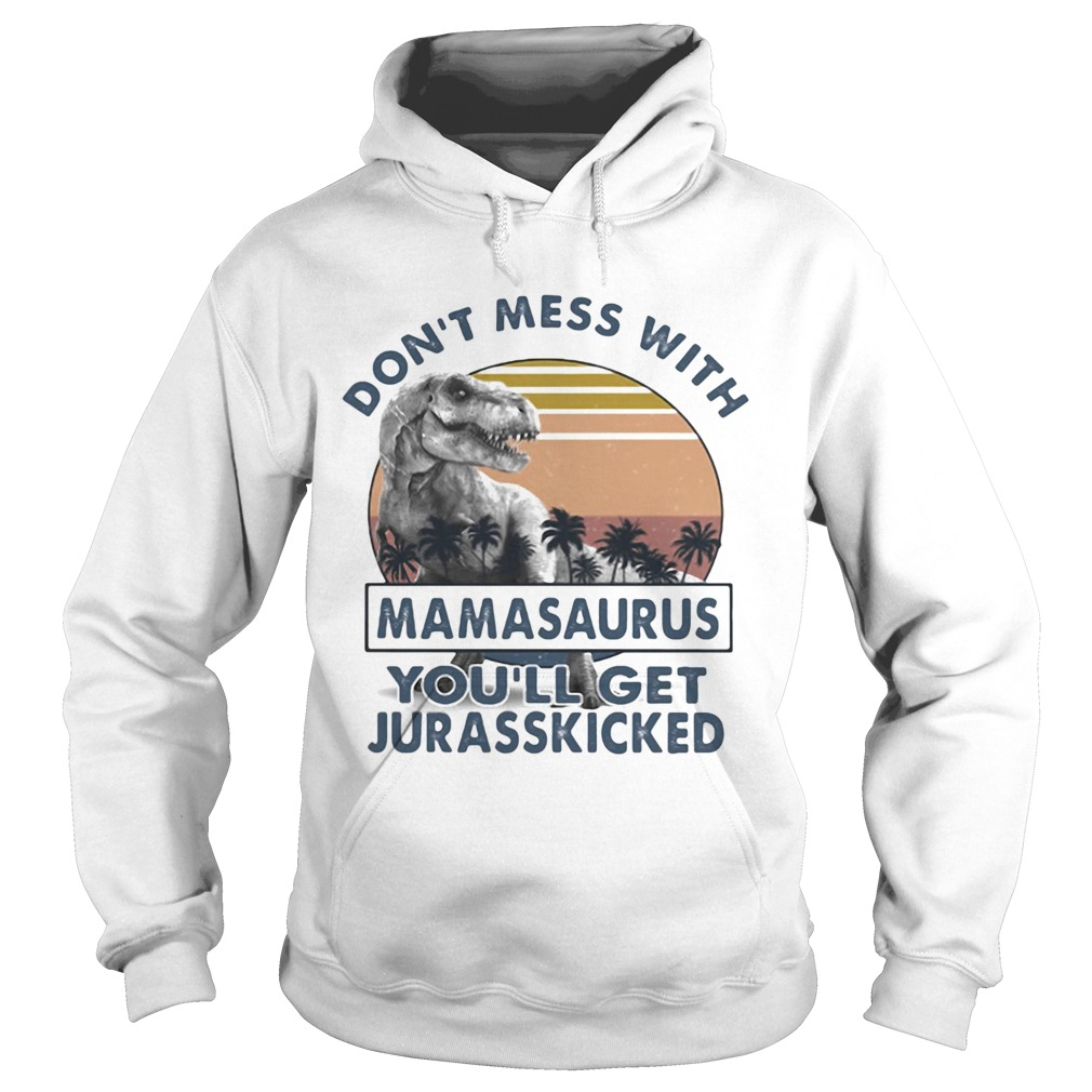 DONT MESS WITH MAMASAAURUS YOULL GET JURASSKICKED VINTAGE RETRO  Hoodie
