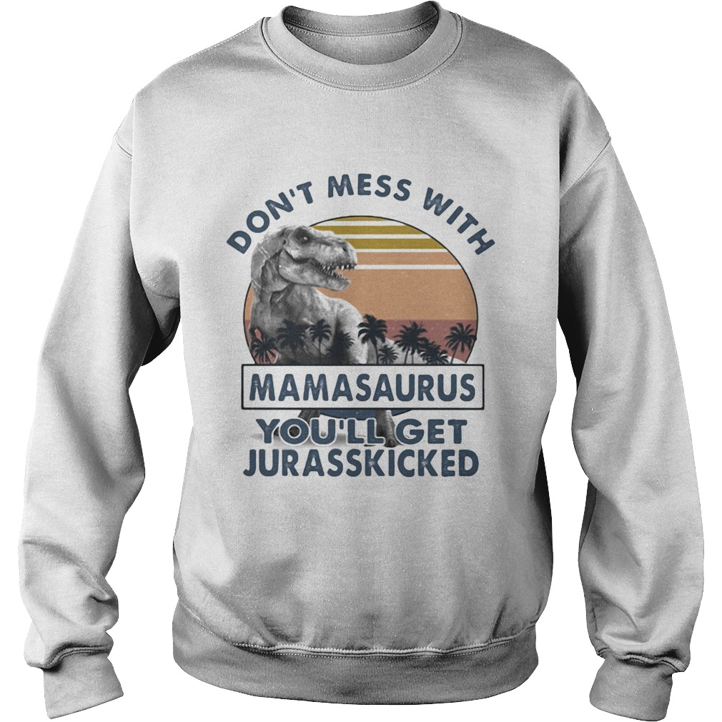 DONT MESS WITH MAMASAAURUS YOULL GET JURASSKICKED VINTAGE RETRO  Sweatshirt