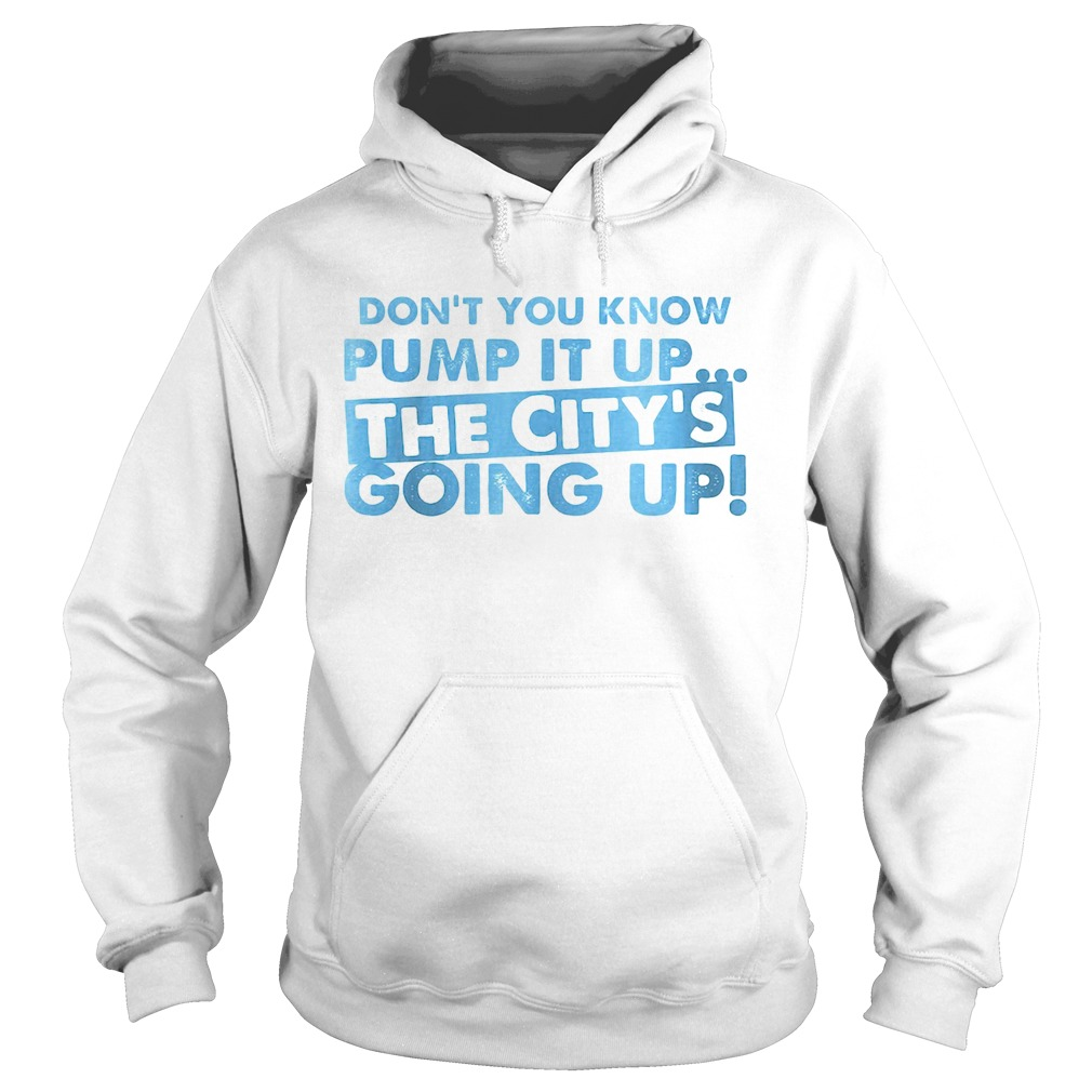 Dont You Know Pump It Up The Citys Going Up  Hoodie