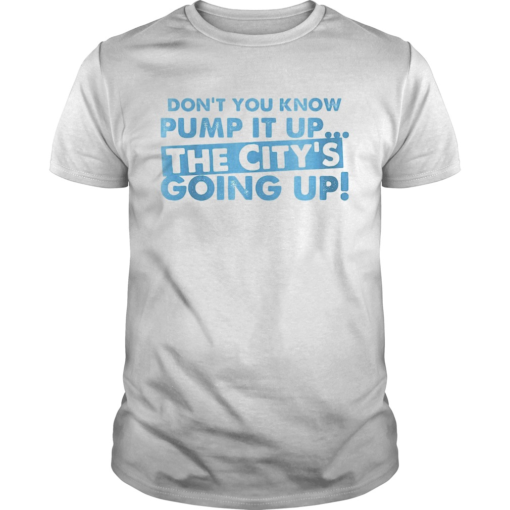 Dont You Know Pump It Up The Citys Going Up  Unisex