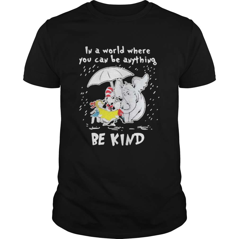 Dr seuss and elephant in a world where you can be anything be kind rain  Unisex