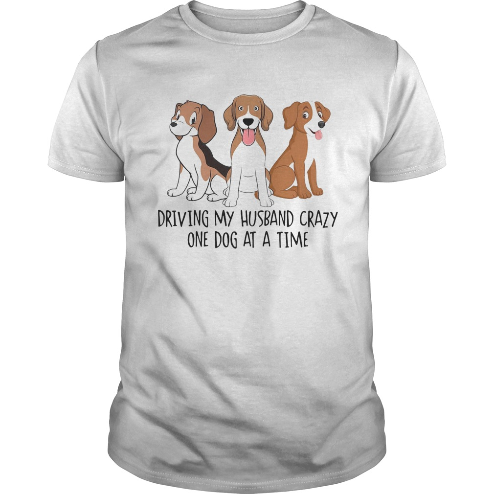 Driving my Husband crazy one dog at a time cute  Unisex