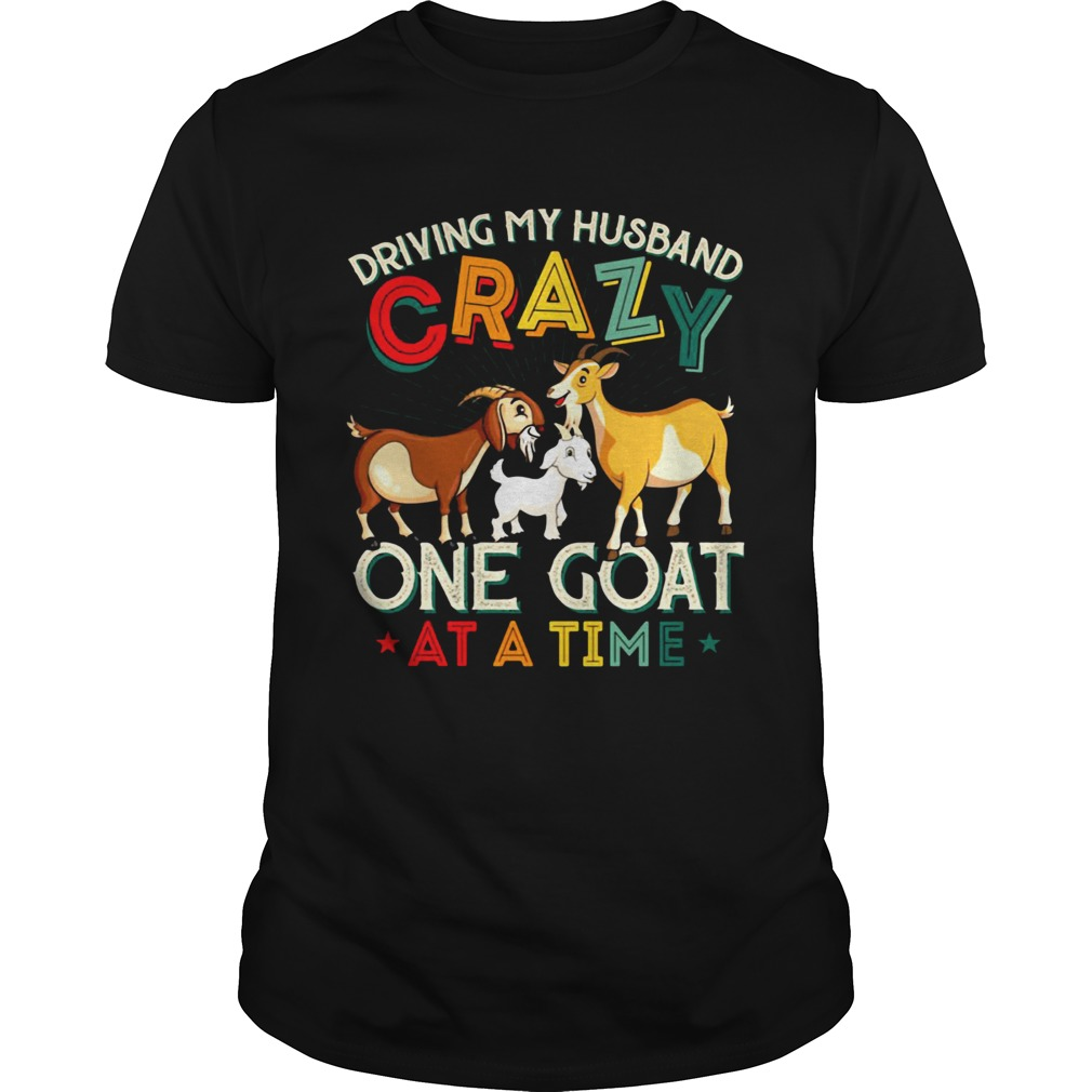 Driving My Husband Crazy One Goat At A Time Color Unisex