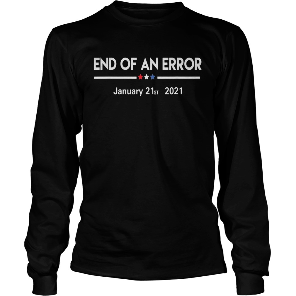 End of an error january 21st 2021  Long Sleeve
