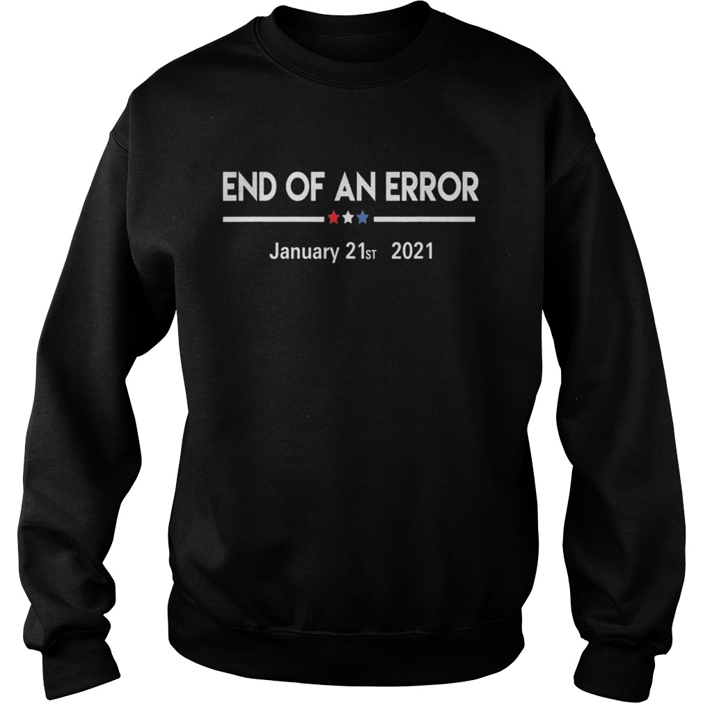 End of an error january 21st 2021  Sweatshirt