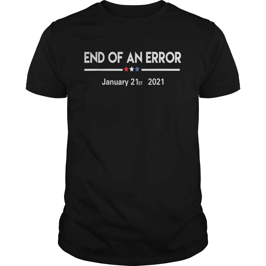 End of an error january 21st 2021  Unisex